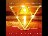 Paul van Dyk feat. Austin Leeds &amp Elijah King - Such a Feeling (Alex M.O.R.H.P. Remix)