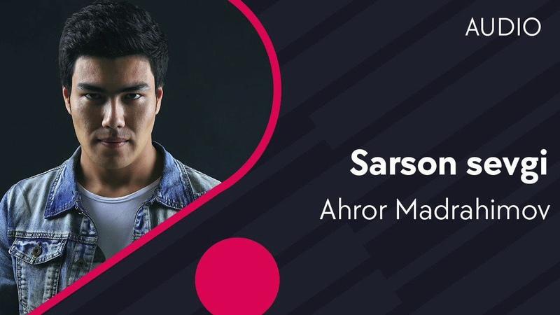 Ahror Madrahimov Sarson sevgi Ахрор Мадрахимов Сарсон севги music version