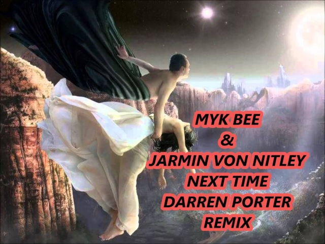 MYK BEE JARMIN VON NITLEY - NEXT TIME - (DARREN PORTER REMIX) D-MAX RECORDINGS)