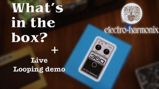 Electro-harmonix Nano Looper 360   What's in the box + Live Looping demo
