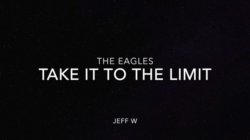 Take It To The Limit - The Eagles (Jeff W)