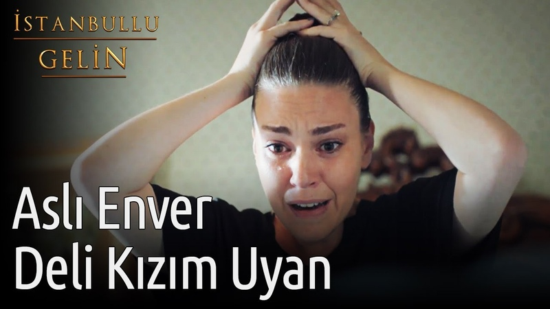 İstanbullu Gelin   Aslı Enver - Deli Kızım Uyan