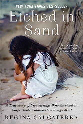 ETCHED IN SAND - A True Story of Five Siblings Who Survived an Unspeakable Childhood on Long Island (byRegina Calcaterra)