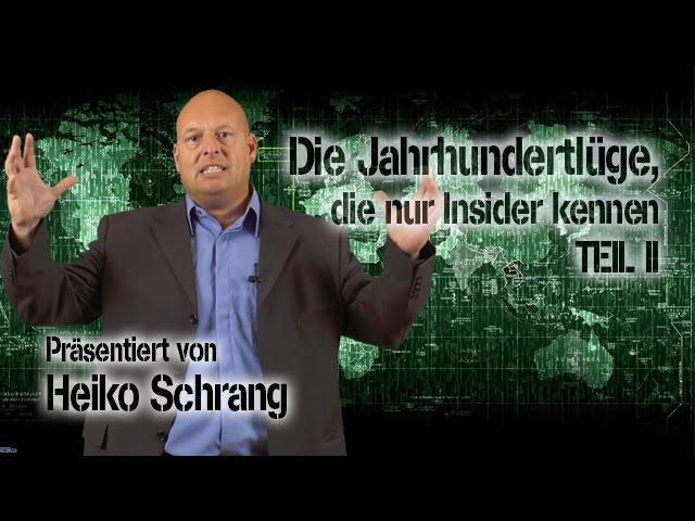 Die Jahrhundertlüge, die nur Insider kennen - Teil II (Heiko Schrang)