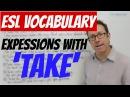 English expressions with TAKE - usar 'take' en inglés