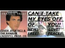 NEW! CAN'T TAKE MY EYES OFF OF YOU, FRANKIE VALLI, COVER SONG BY TRC1 /AKA THE RANDOM CREEPPY1
