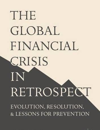 The Global Financial Crisis in Retrospect Evolution- Resolution- and Lessons for Prevention