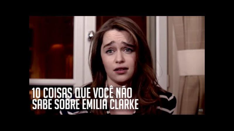 10 Coisas que você não sabe sobre Emilia Clarke LEGENDAD