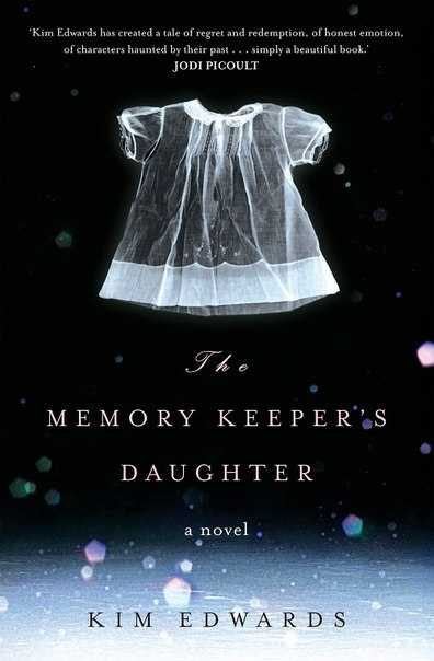 Kim Edwards - The Memory Keeper's Daughter