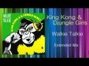 King Kong Djungle Girls - Walkie Talkie (KEN HIRAYAMA MIX)