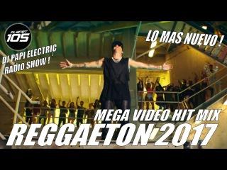 REGGAETON 2017 - VIDEO MIX - LO MAS NUEVO! WISIN Y YANDEL, J BALVIN, OZUNA, FARRUKO MALUMA NICKY JAM
