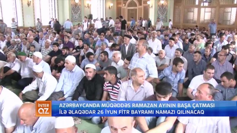 Azərbaycanda müqəddəs Ramazan ayının başa çatması ilə əlaqədar 26 iyun Fitr bayr