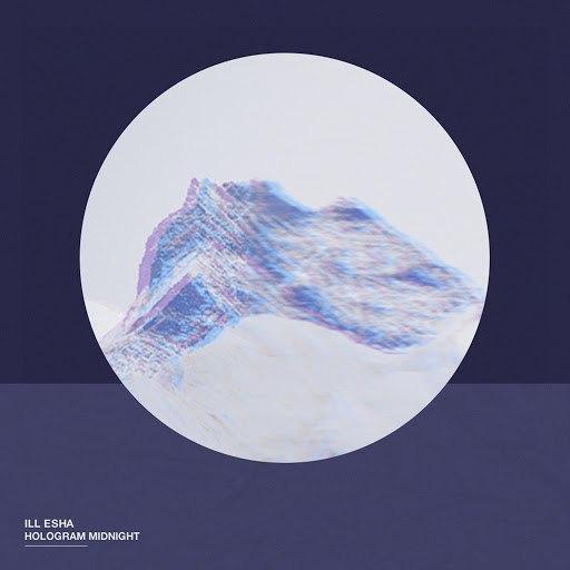 Ill-Esha альбом HOLOGRAM MIDNIGHT