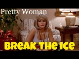 Идиома to BREAK THE ICE из к/ф Красотка