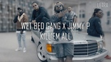 Wet Bed Gang - Kill'em all feat Jimmy P (Letra)