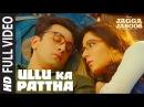 Ullu Ka Pattha Full Video Song Jagga Jasoos Ranbir Katrina Pritam Amitabh B Arijit Singh