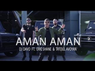 Dj Davo feat. Eric Shane  Tatoul Avoyan - Aman Aman (www.mp3erger.ru) 2017 ⁄  2018