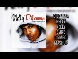 Dilemma - Nelly,Kell(Emre Cizmeci Mashup)