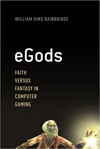 William Sims Bainbridge - eGods  Faith versus Fantasy in Computer Gaming (2013, Oxford University Press, USA)