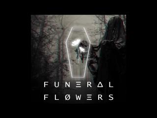 FUNERAL ‡ FLOWERS - YΛ NΞ ONI
