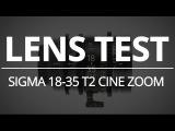 Sigma 18-35 T2 Cine Zoom - Lens Test