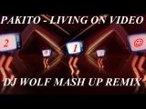 PAKITO - LIVING ON VIDEO ( DJ WOLF MASH UP REMIX 2017 )