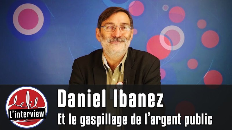 Interview 6 Daniel Ibanez et le gaspillage de largent public