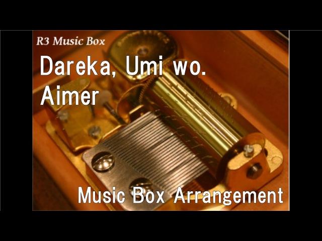 Dareka, Umi wo./Aimer [Music Box] (Anime Terror in Resonance ED)