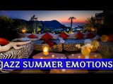 JAZZ SUMMER EMOTION CHILLOUT TOP MUSIC RELAX CHILL OUT LOUNGE BACKGROUND RADIO 2018