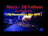 Maxx - DJ Valium - Go Right For ( Dj Tam