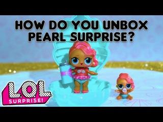 LOL Surprise! | How Do You Unbox LOL Surprise! Pearl Surprise