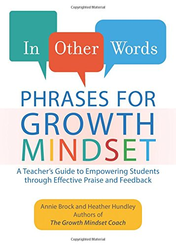 In Other Words Phrases for Growth Mindset A Teacher's Guide to Empowering Students through Effective Praise and Feedback