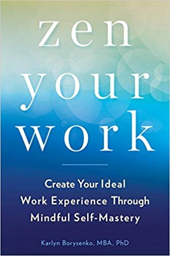 Zen Your Work Create Your Ideal Work Experience Through Mindful Self-Mastery
