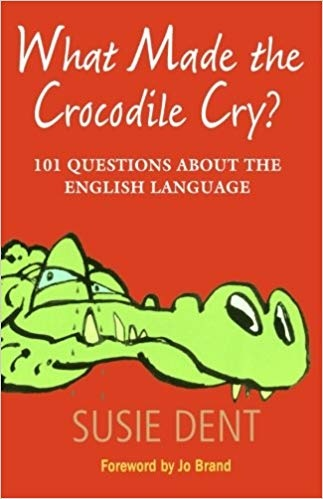 What Made The Crocodile Cry - Susie Dent