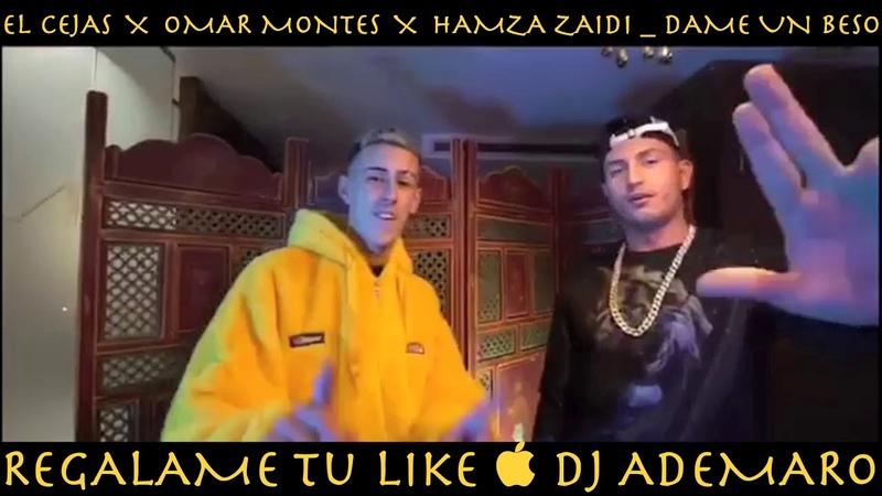 EL CEJAS X OMAR MONTES X HAMZA ZAIDI __ DAME UN BESO DJ ADEMARO