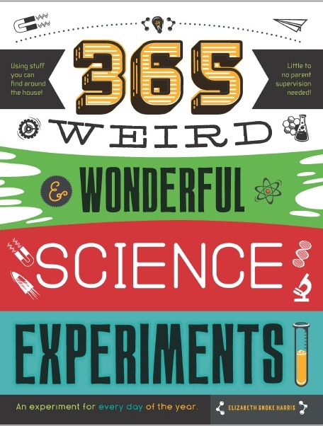 365 Weird & Wonderful Science Experiments An experiment for every day of the year