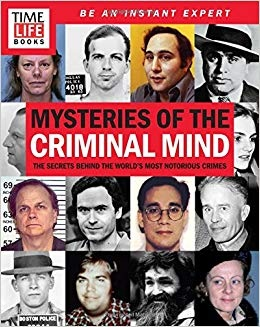 TIME-LIFE Mysteries of the Criminal Mind The Secrets Behind the World's Most Notorious Crimes