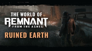 The World of Remnant: From the Ashes - Ruined Earth