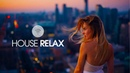 House Relax 2019 (New and Best Deep House Music   Chill Out Mix 15)