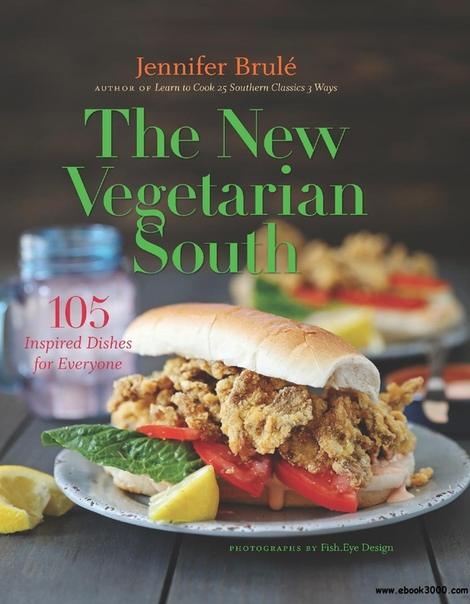 The New Vegetarian South 105 Inspired Dishes for Everyone