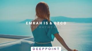 Emrah Is & Ozco - The Way We Are (Batu Onat Remix) #EnjoyMusic