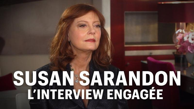 Susan Sarandon l interview engag e