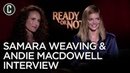 Ready or Not: Samara Weaving and Andie MacDowell Interview