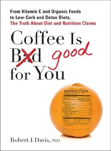 Robert J. Davis] Coffee is Good for You  From Vit