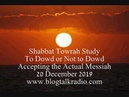 Shabbat Towrah Study To Dowd or Not To Dowd 20 December 2019