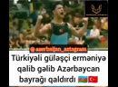 Turkiyeli gulesci Ermeniye qalib gelib Azerbaycan bayragin qaldirdi