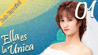 【Sub Español】Ella es la única 01 | She Is The One | 全世界都不如你