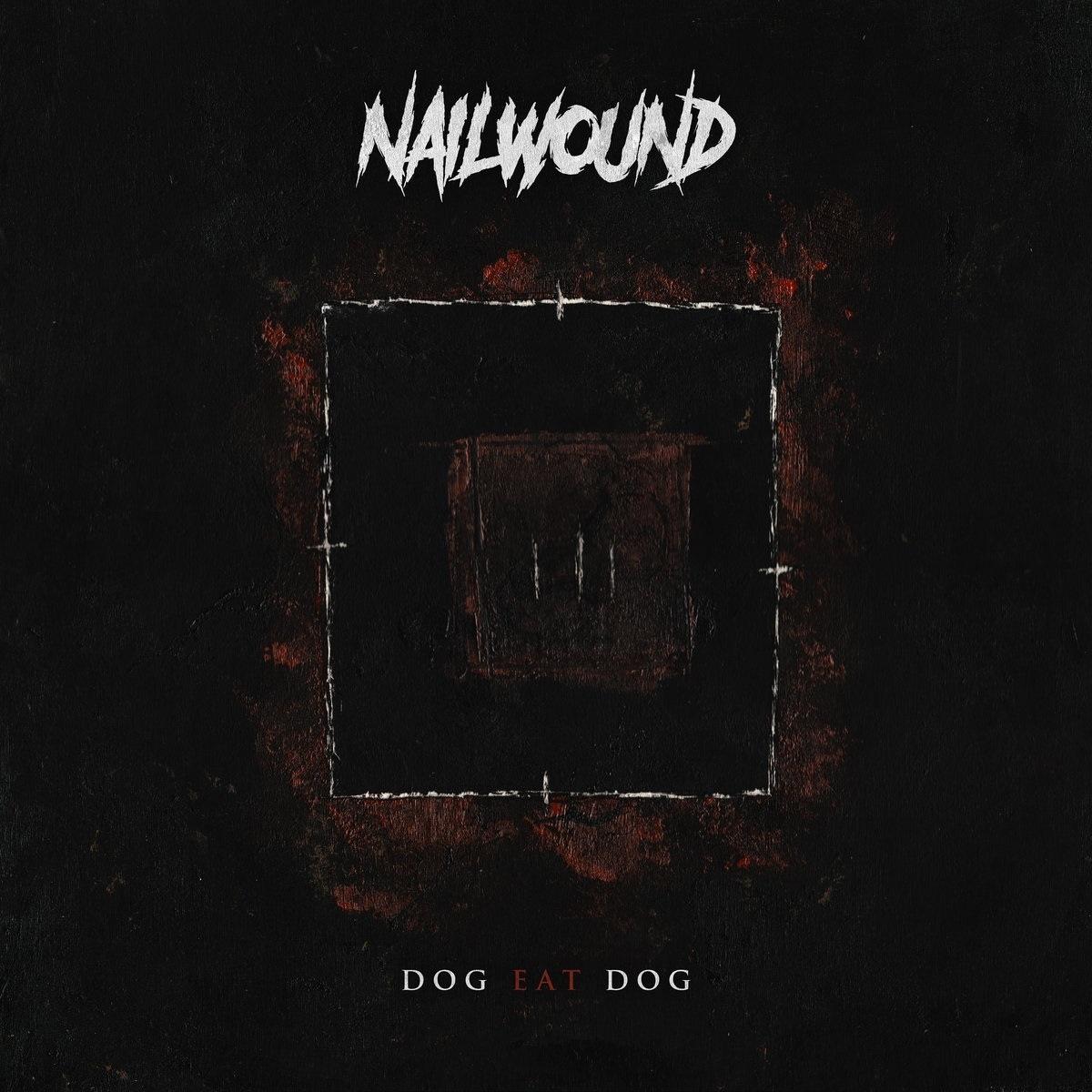 Nailwound - Dog Eat Dog [EP] (2019)