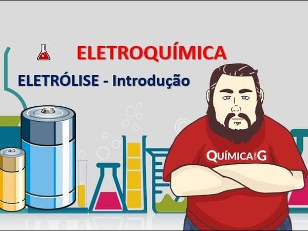 Eletroquímica - Eletrólise - parte 01 introdução detalhada
