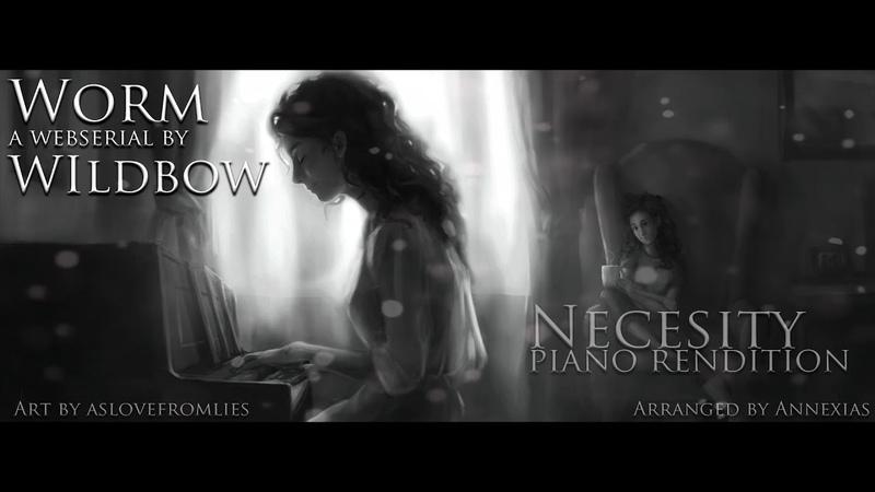 [Worm Annivesary] Taylor Hebert's Theme - Necessity (Piano Rendition)
